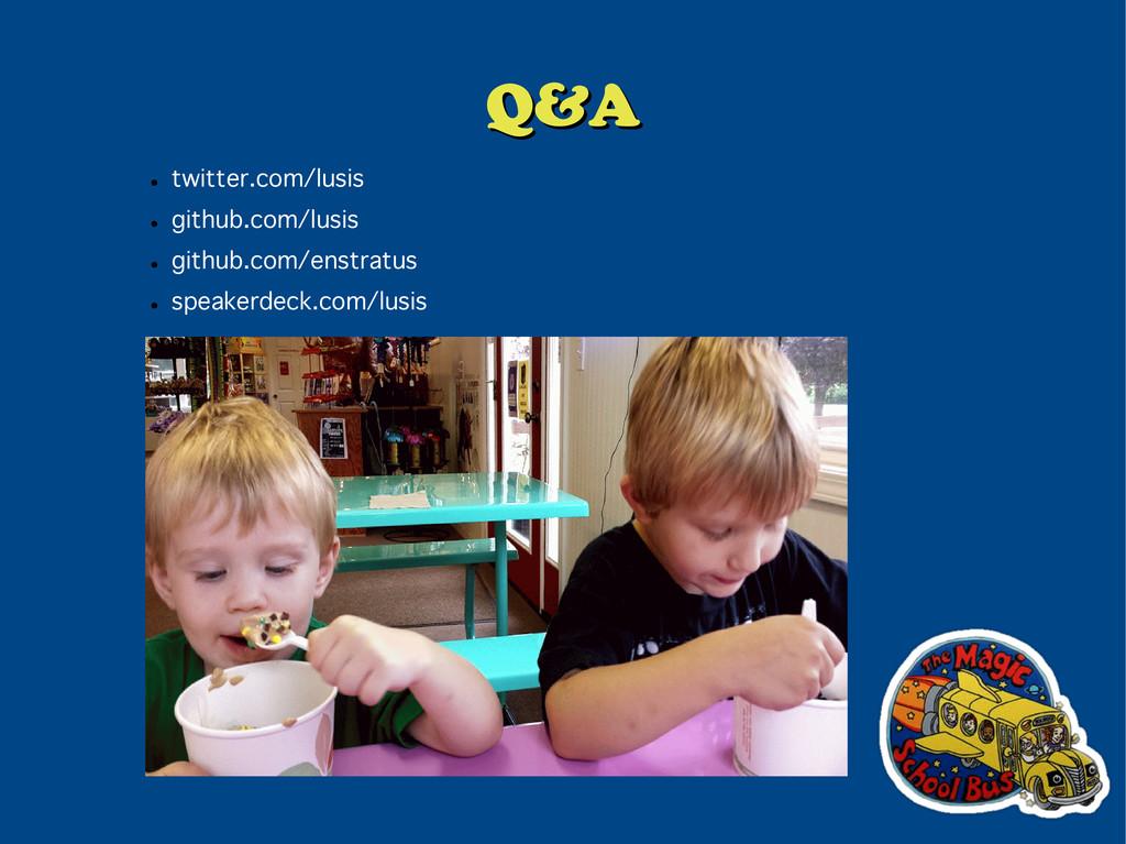 Q&A Q&A ● twitter.com/lusis ● github.com/lusis ...