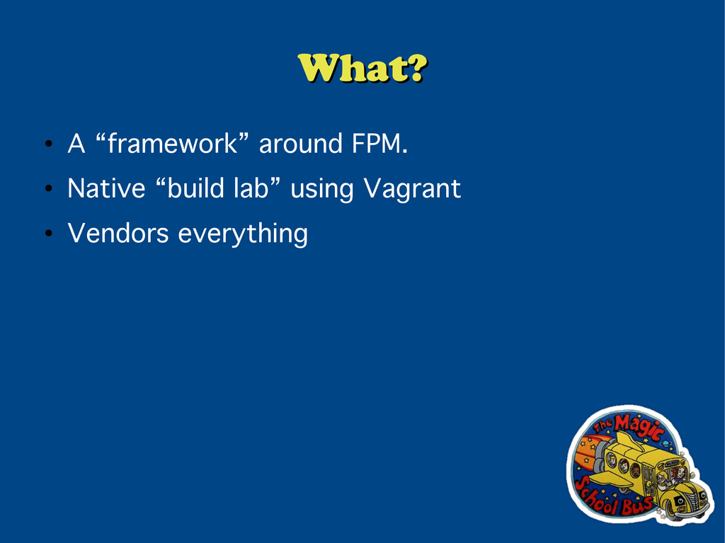 "What? What? ● A ""framework"" around FPM. ● Nativ..."