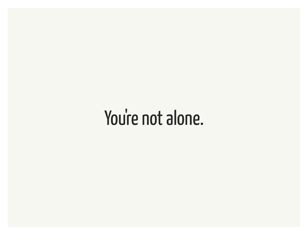 You're not alone.