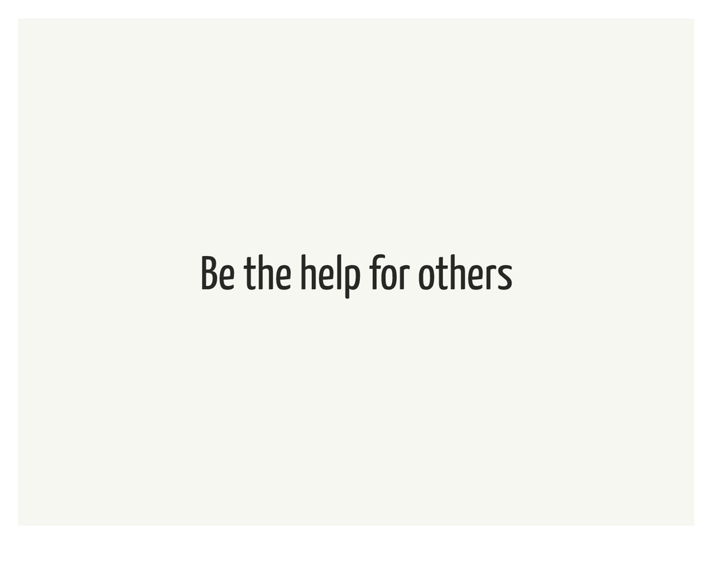 Be the help for others