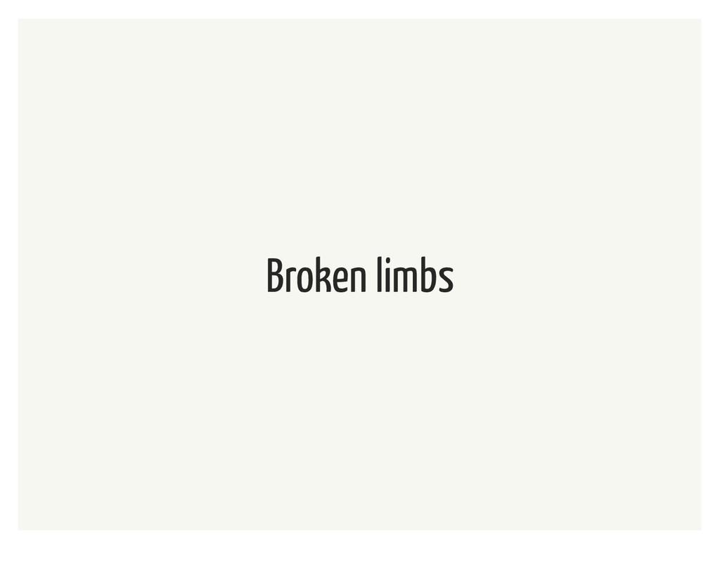 Broken limbs