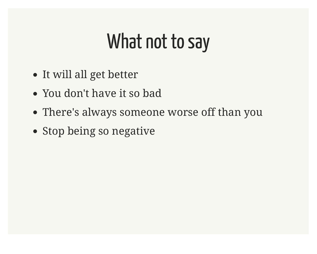 What not to say It will all get better You don'...