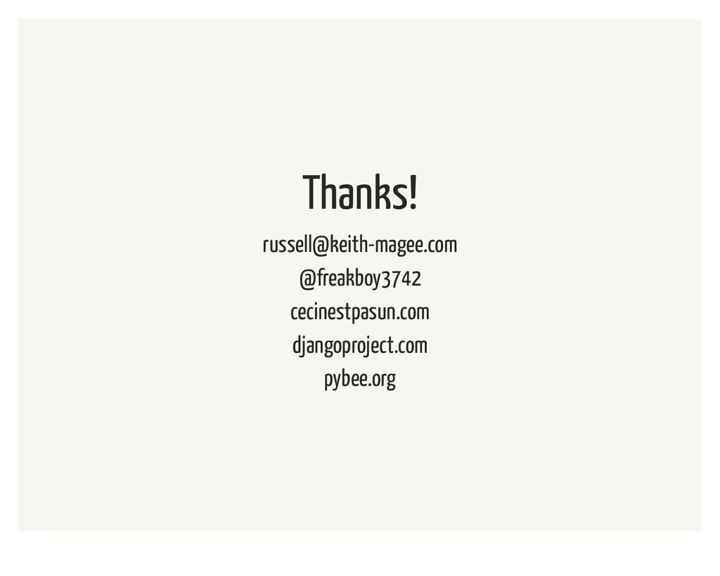 Thanks! russell@keith-magee.com @freakboy3742 c...