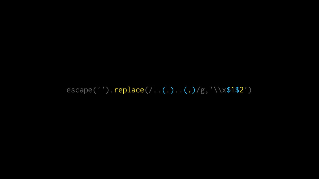 escape('').replace(/..(.)..(.)/g,'\\x$1$2')