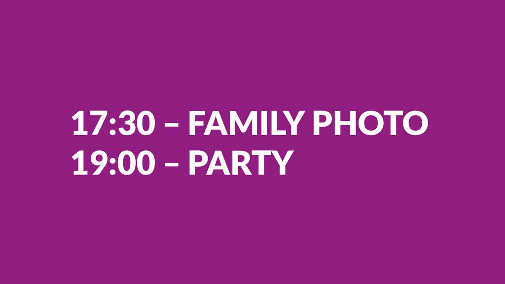 17:30 – FAMILY PHOTO 19:00 – PARTY