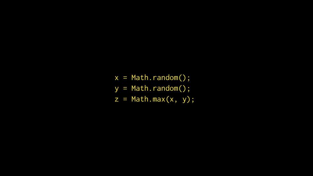 x = Math.random(); y = Math.random(); z = Math....