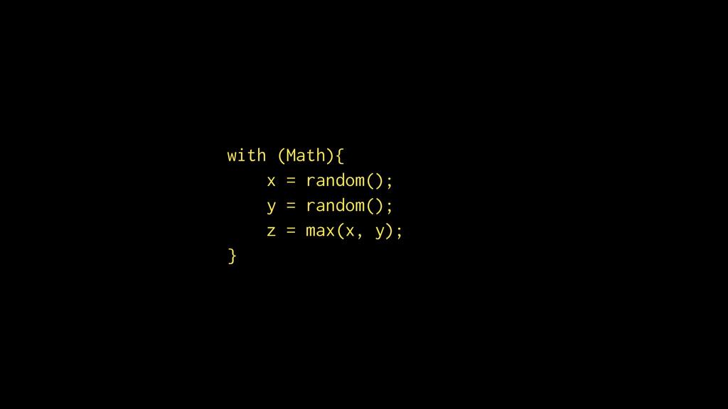 with (Math){ x = random(); y = random(); z = ma...