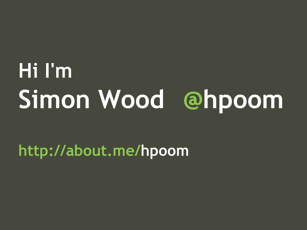Hi I'm Simon Wood @hpoom http://about.me/hpoom