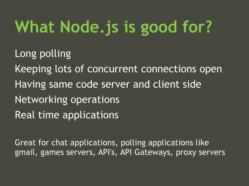 What Node.js is good for? Long polling Keeping ...