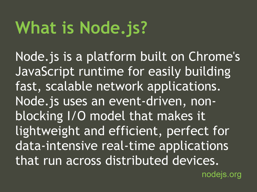 What is Node.js? Node.js is a platform built on...