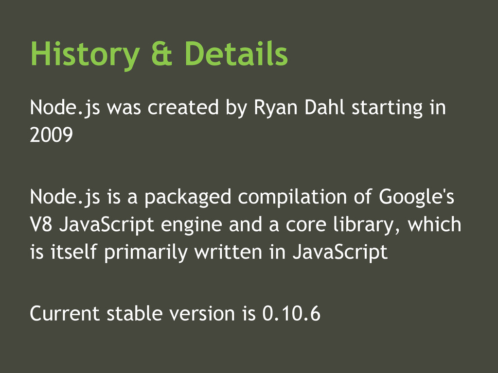 History & Details Node.js was created by Ryan D...