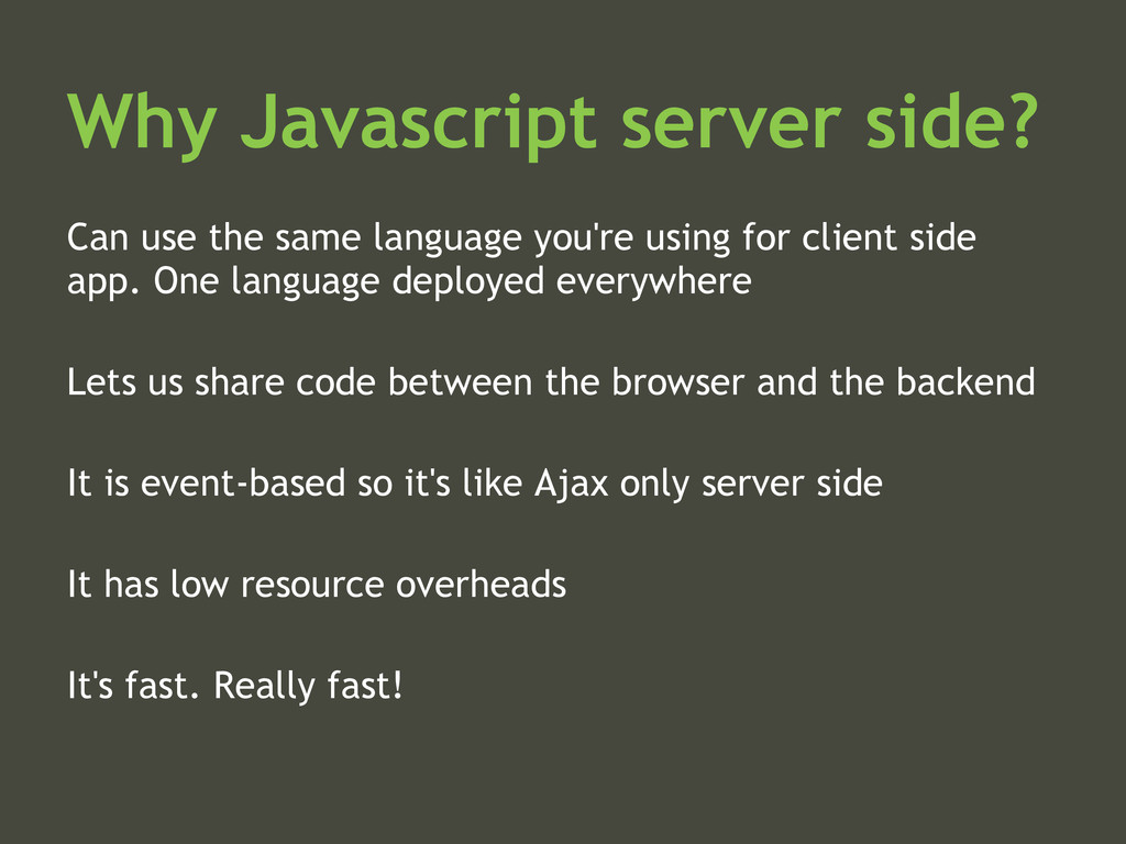 Why Javascript server side? Can use the same la...