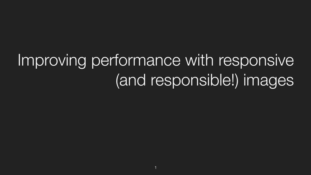1 Improving performance with responsive (and re...