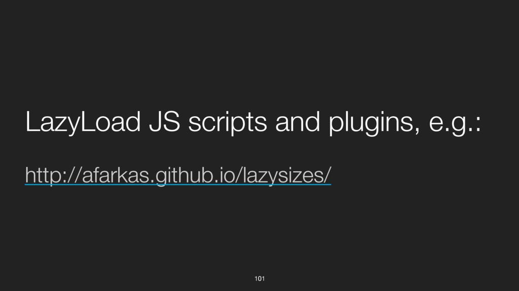 101 http://afarkas.github.io/lazysizes/ LazyLoa...