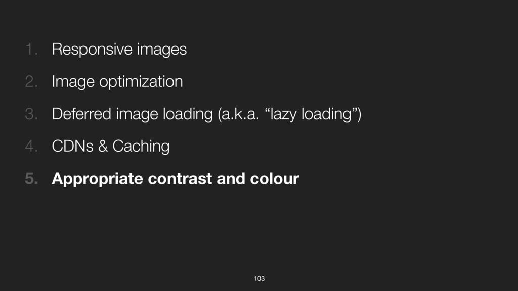103 1. Responsive images 2. Image optimization ...