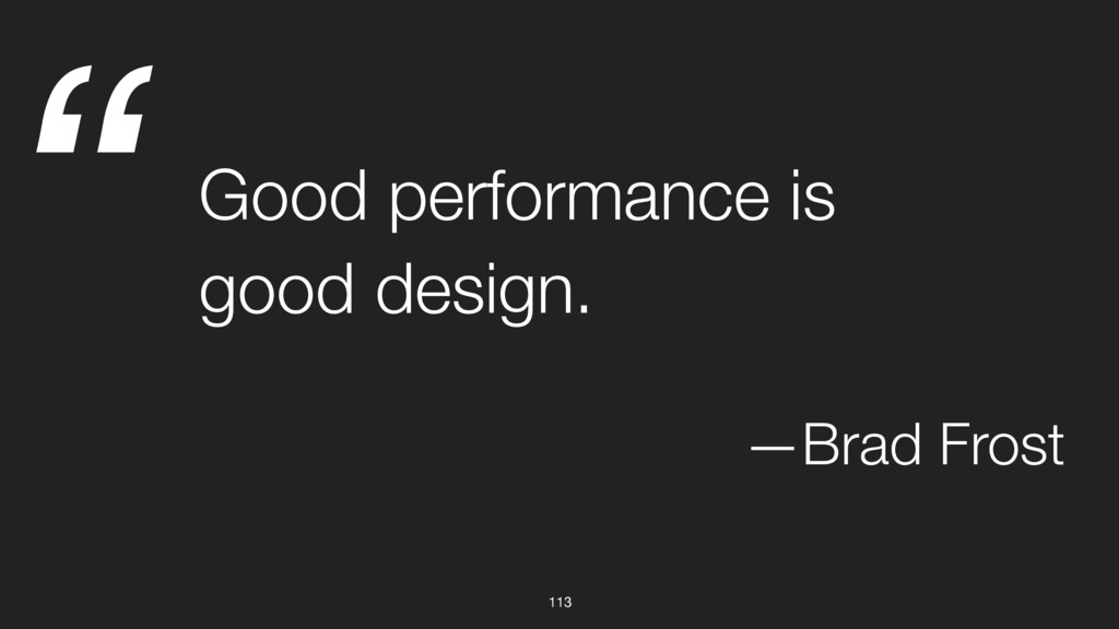 """ 113 Good performance is good design. —Brad Fr..."