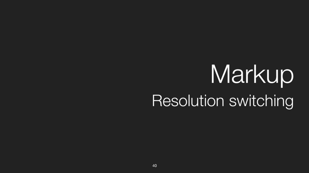 40 Resolution switching Markup