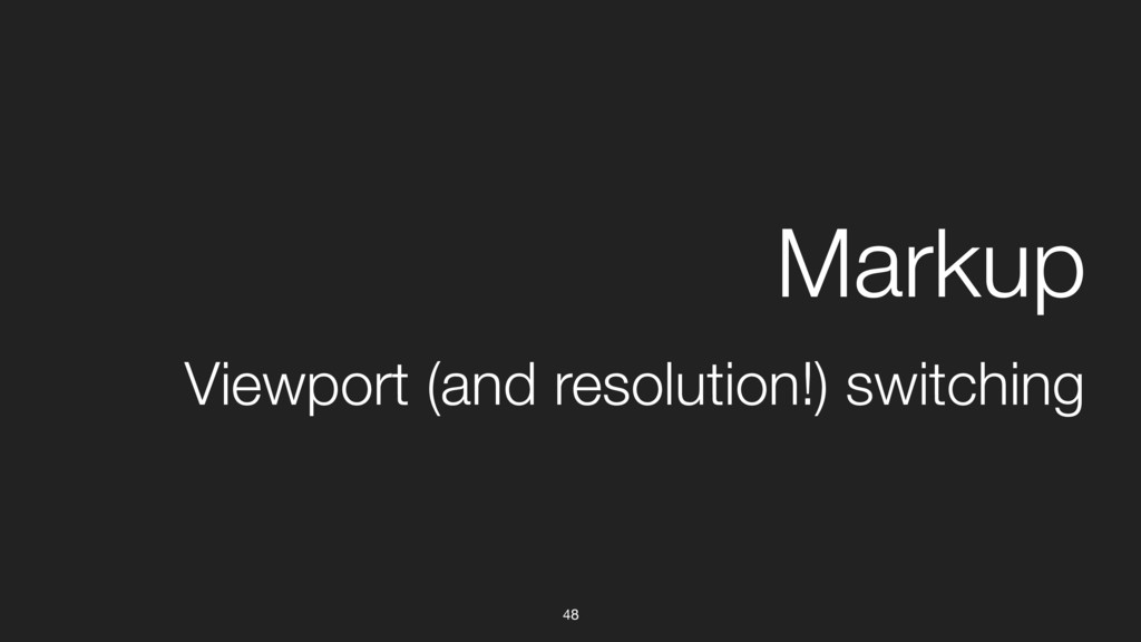 48 Viewport (and resolution!) switching Markup