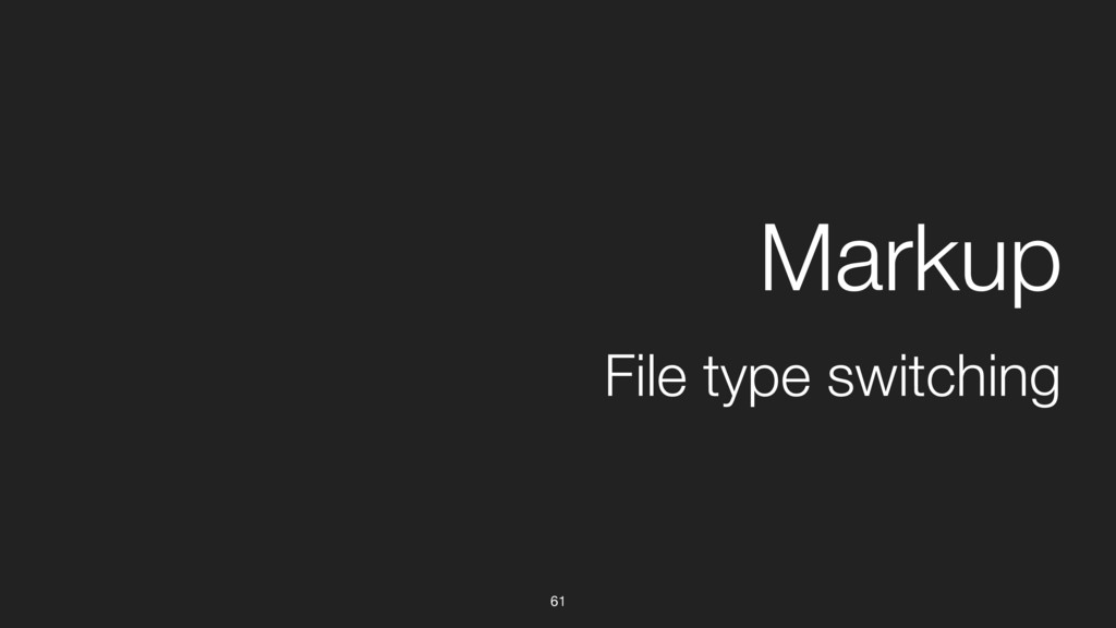 61 File type switching Markup
