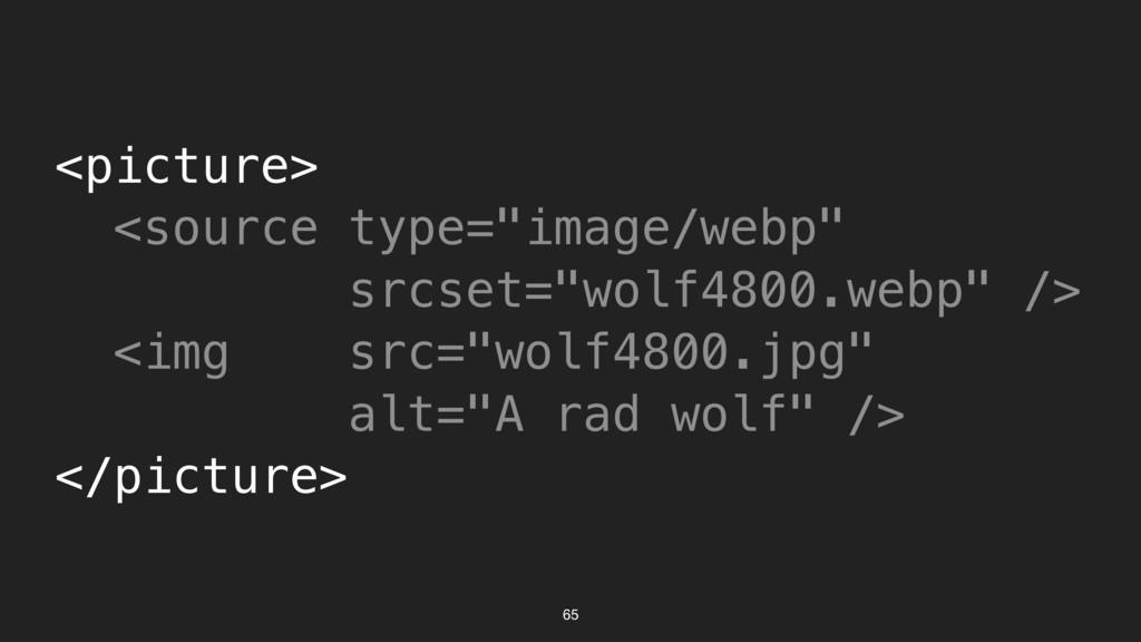 "65 <picture> <source type=""image/webp"" srcset=""..."