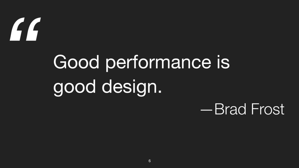 """ 6 Good performance is  good design. —Brad Fro..."