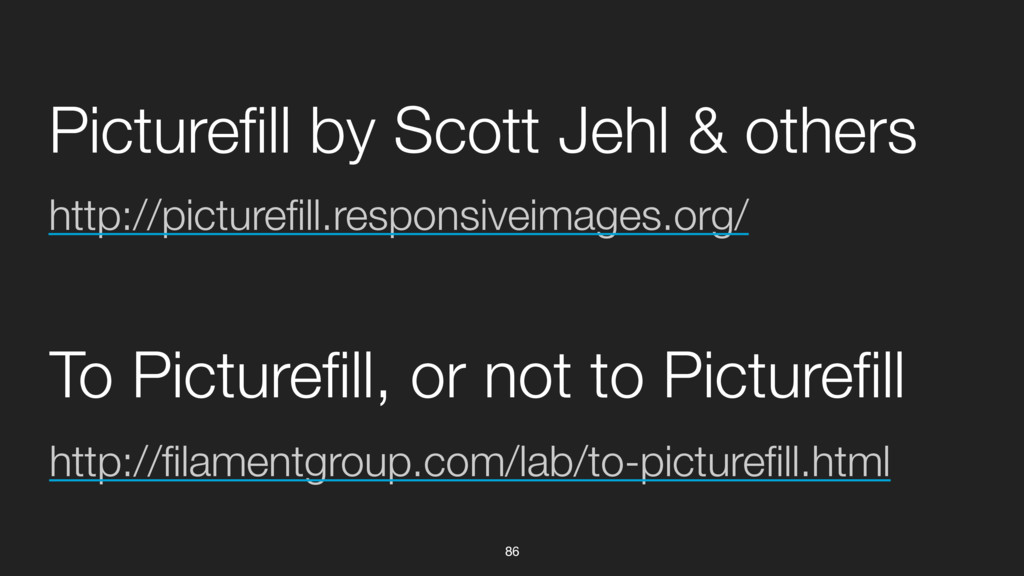 86 http://picturefill.responsiveimages.org/ Pic...