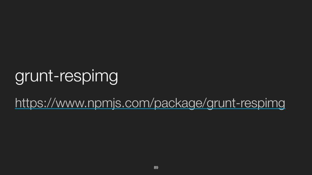 89 https://www.npmjs.com/package/grunt-respimg ...