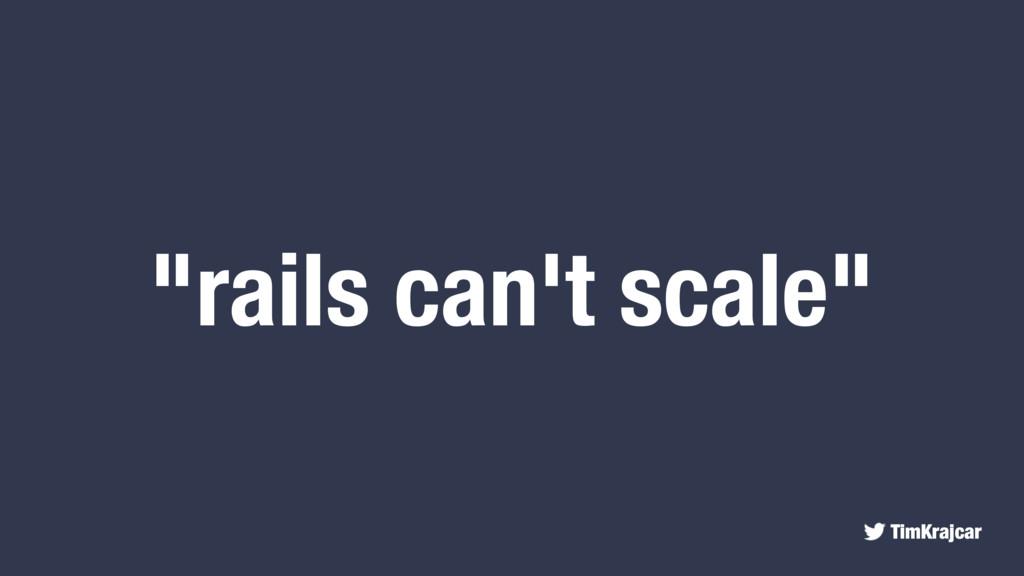 "TimKrajcar ""rails can't scale"""