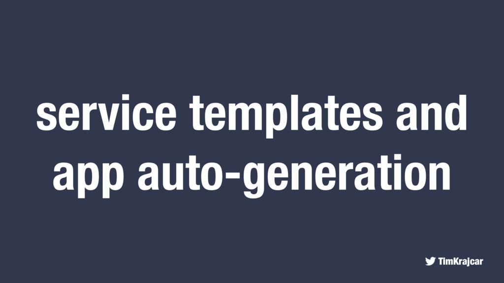 TimKrajcar service templates and app auto-gener...