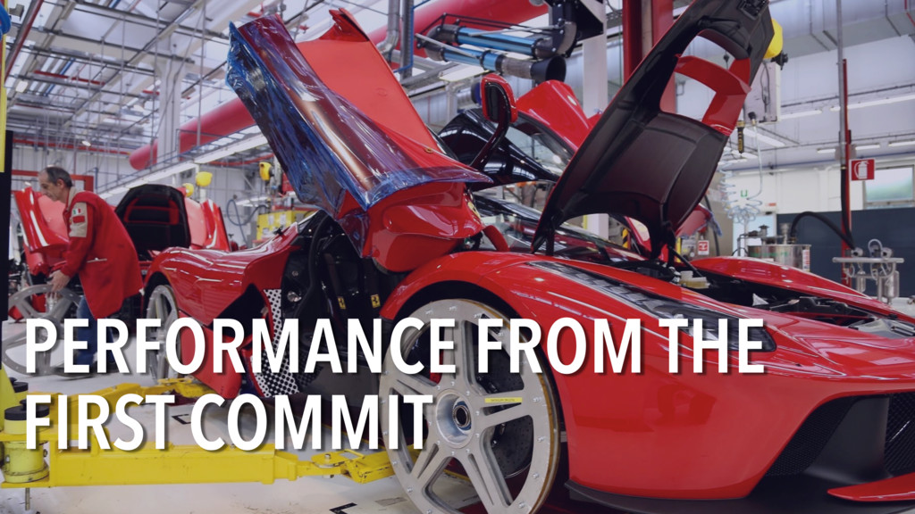 PERFORMANCE FROM THE FIRST COMMIT