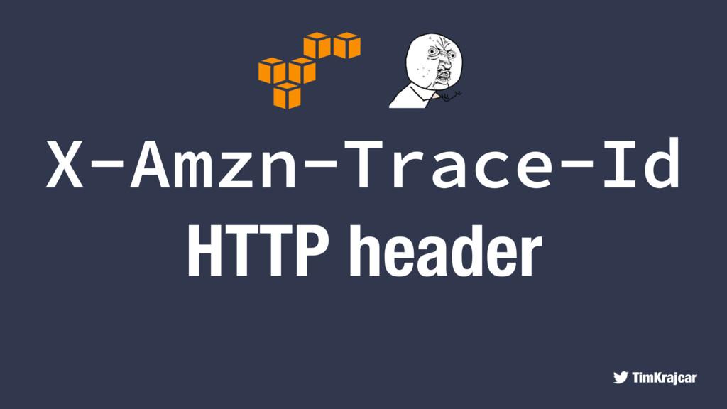 TimKrajcar X-Amzn-Trace-Id HTTP header