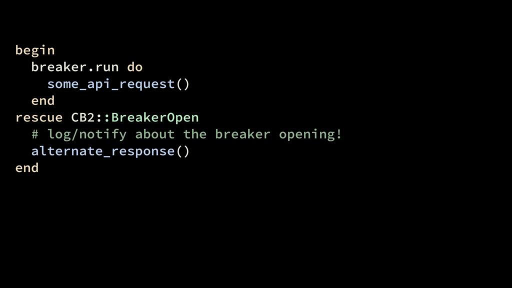 begin breaker.run do some_api_request() end res...