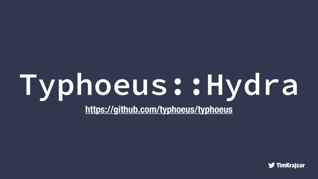 TimKrajcar Typhoeus::Hydra https://github.com/t...