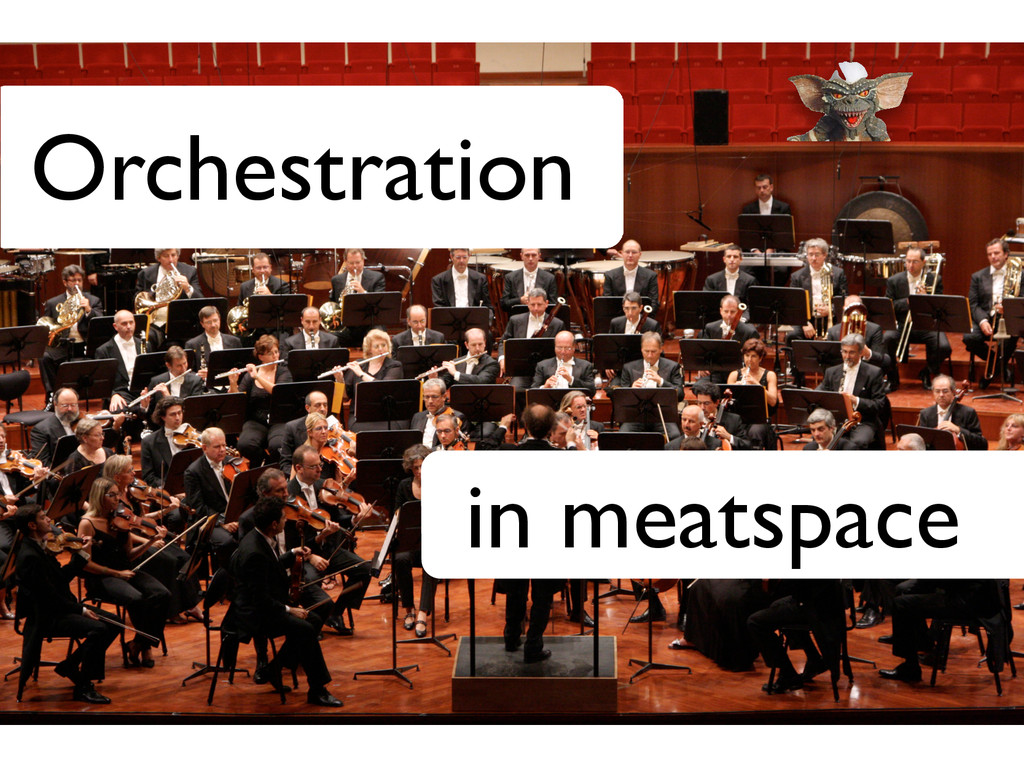 in meatspace Orchestration