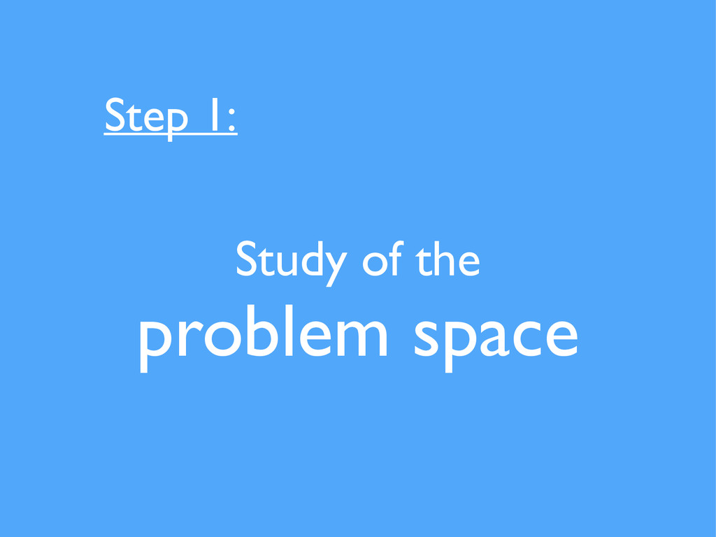 Study of the   problem space Step 1: