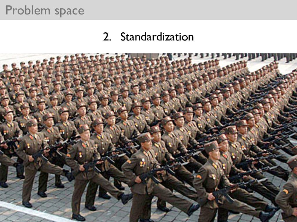Problem space 2. Standardization