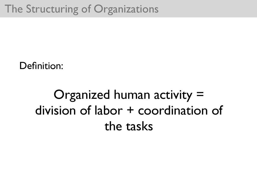 The Structuring of Organizations Organized huma...