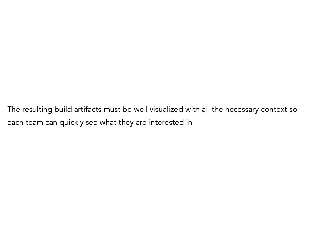 The resulting build artifacts must be well visu...