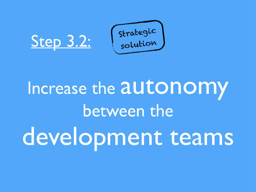 Increase the autonomy between the development t...