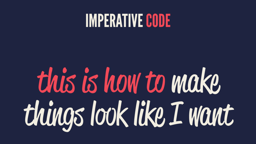 IMPERATIVE CODE this is how to make things look...