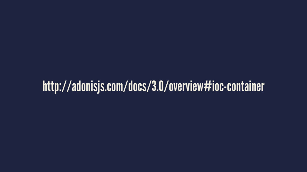 http://adonisjs.com/docs/3.0/overview#ioc-conta...
