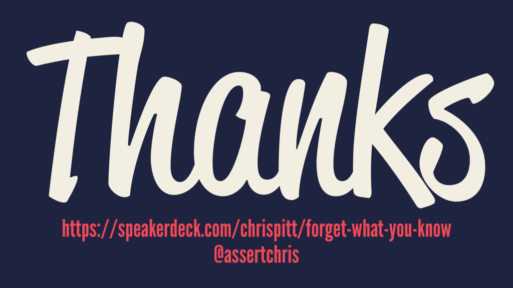 Thanks https://speakerdeck.com/chrispitt/forget...