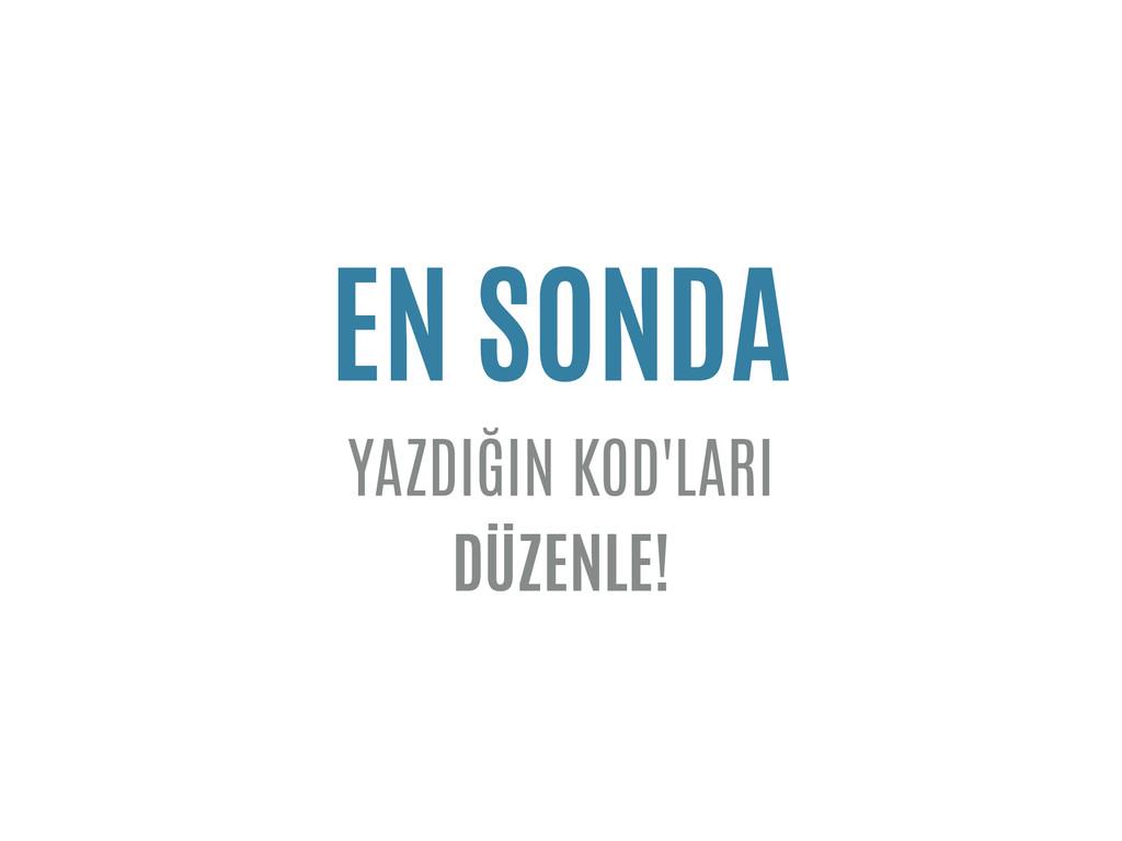 EN SONDA YAZDIĞIN KOD'LARI DÜZENLE!