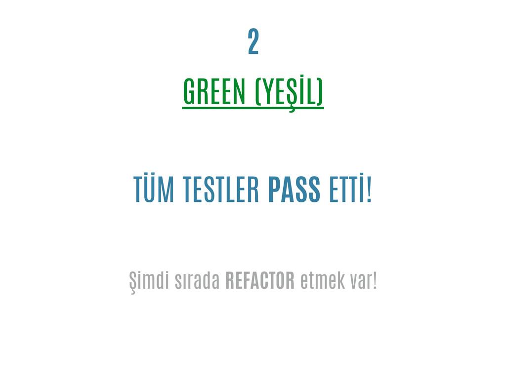 GREEN (YEŞİL) 2 TÜM TESTLER PASS ETTİ! Şimdi sı...