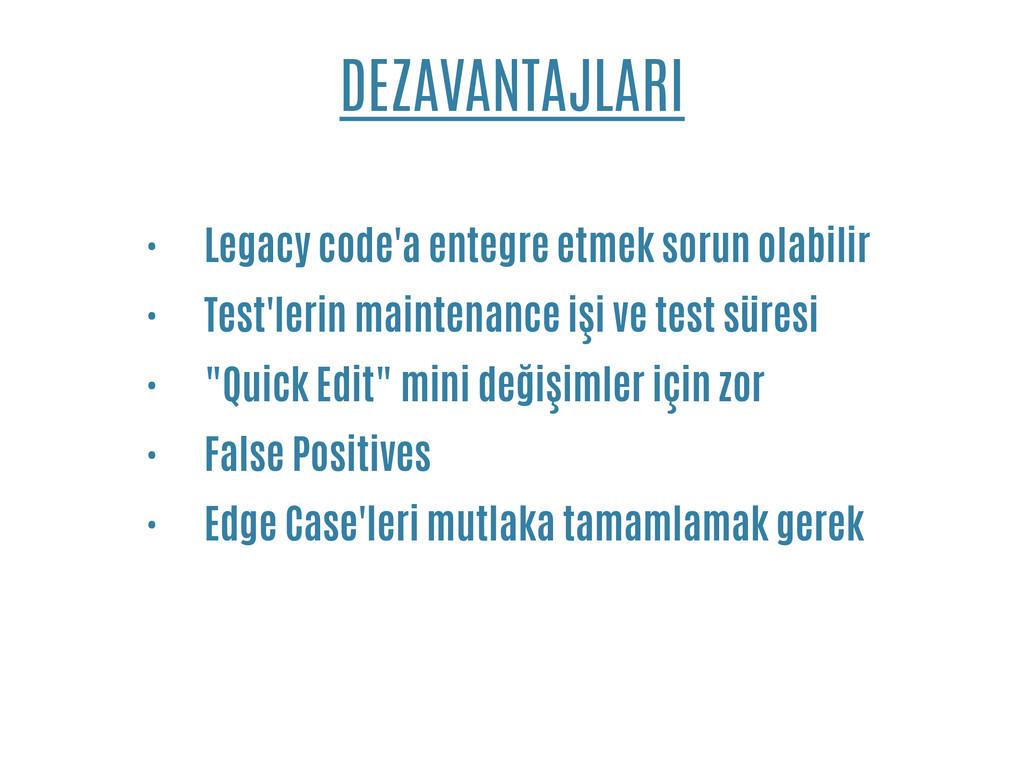 DEZAVANTAJLARI • Legacy code'a entegre etmek so...