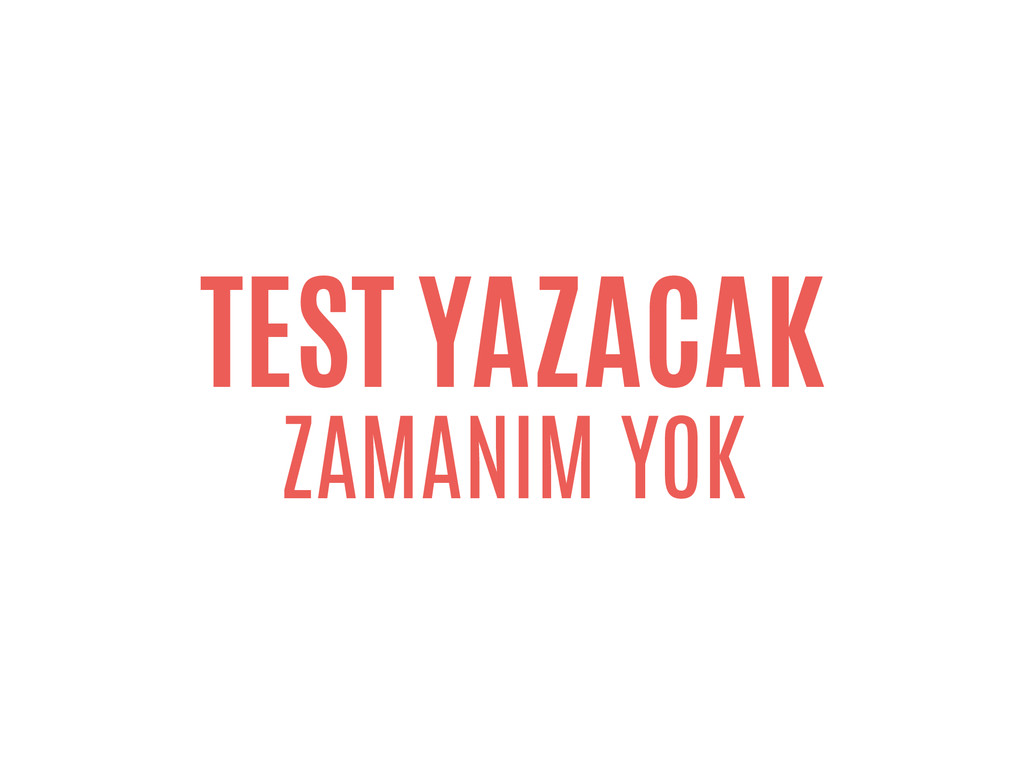 TEST YAZACAK ZAMANIM YOK