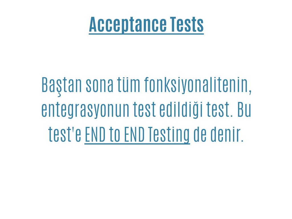 Acceptance Tests Baştan sona tüm fonksiyonalite...