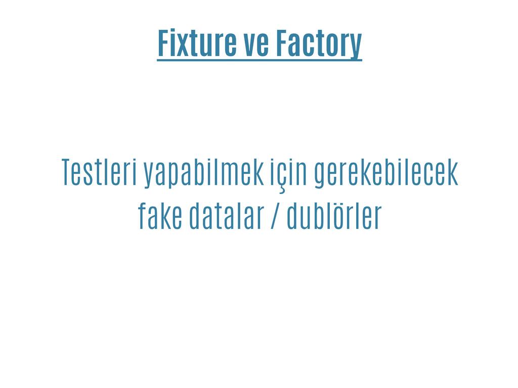 Fixture ve Factory Testleri yapabilmek için ger...