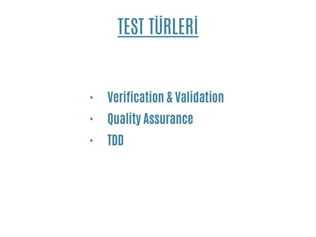 TEST TÜRLERİ • Verification & Validation • Qual...