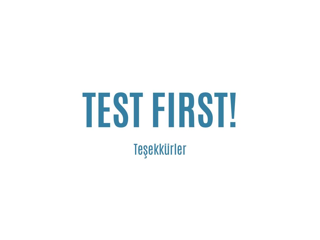 TEST FIRST! Teşekkürler